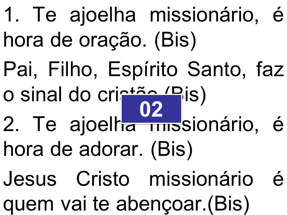 02 1. Te ajoelha missionário, é hora de oração. (Bis)