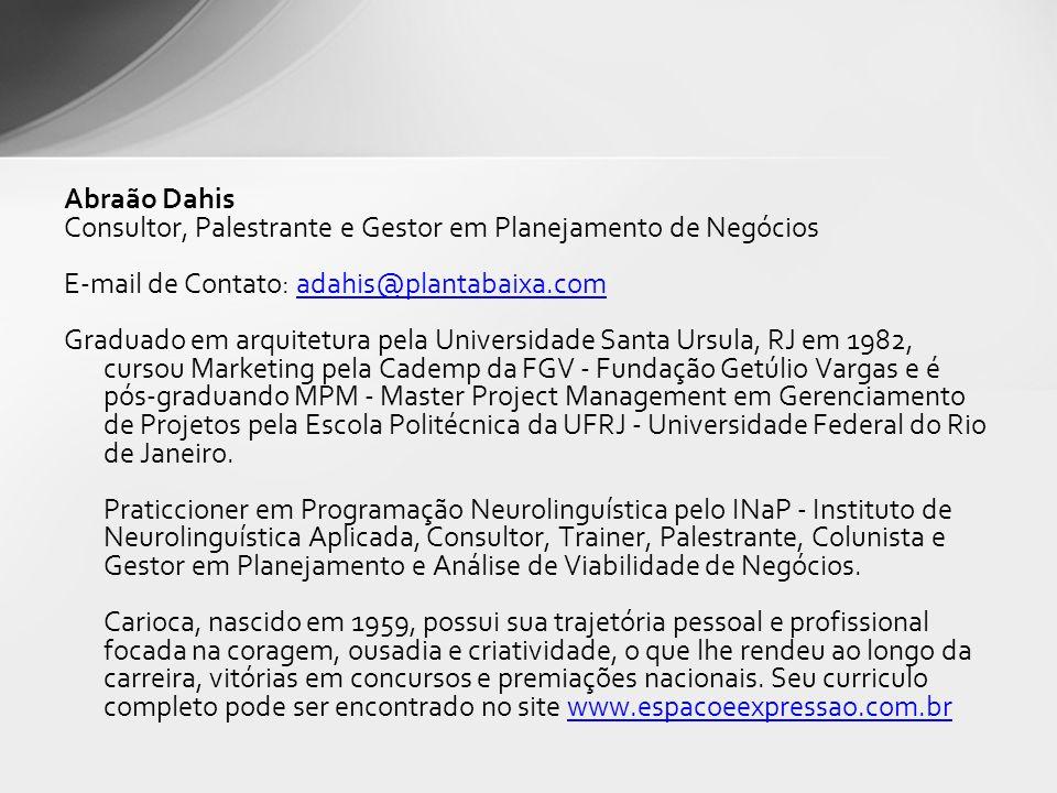 Abraão Dahis Consultor, Palestrante e Gestor em Planejamento de Negócios. E-mail de Contato: adahis@plantabaixa.com.
