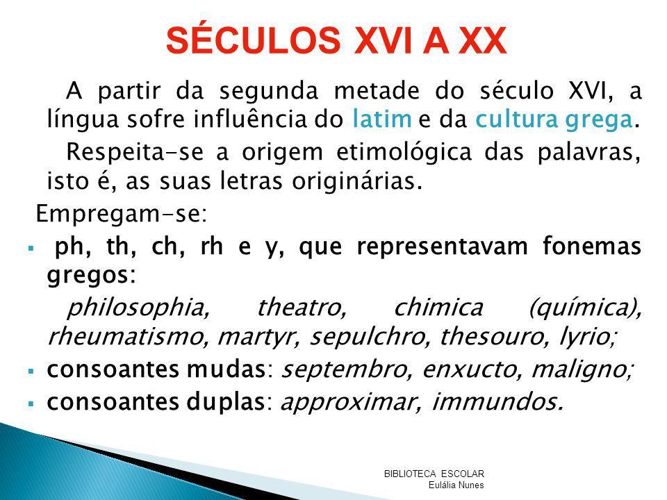 SÉCULOS XVI A XX A partir da segunda metade do século XVI, a língua sofre influência do latim e da cultura grega.