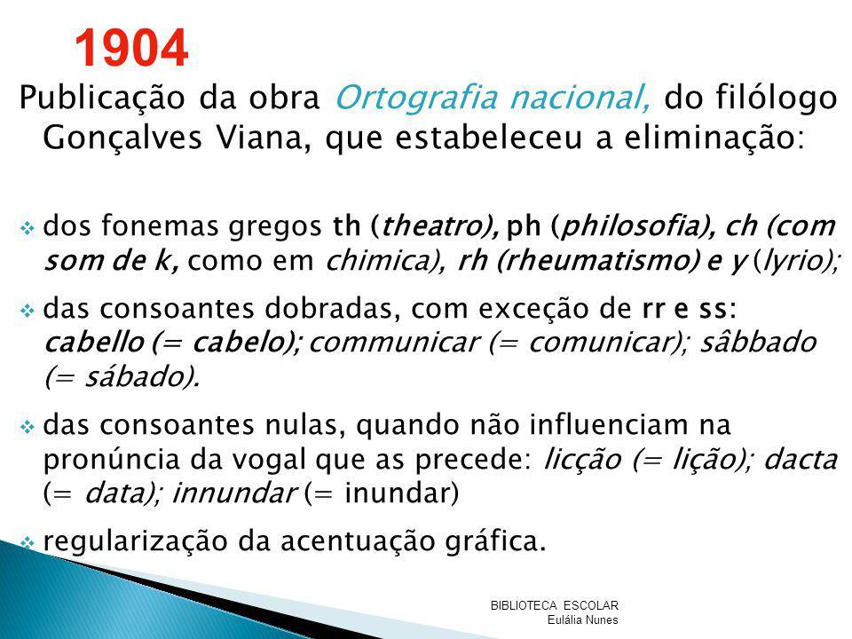 1904 Publicação da obra Ortografia nacional, do filólogo Gonçalves Viana, que estabeleceu a eliminação: