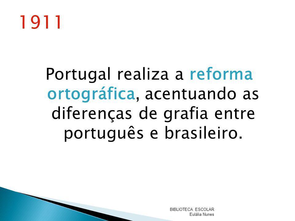 1911 Portugal realiza a reforma ortográfica, acentuando as diferenças de grafia entre português e brasileiro.