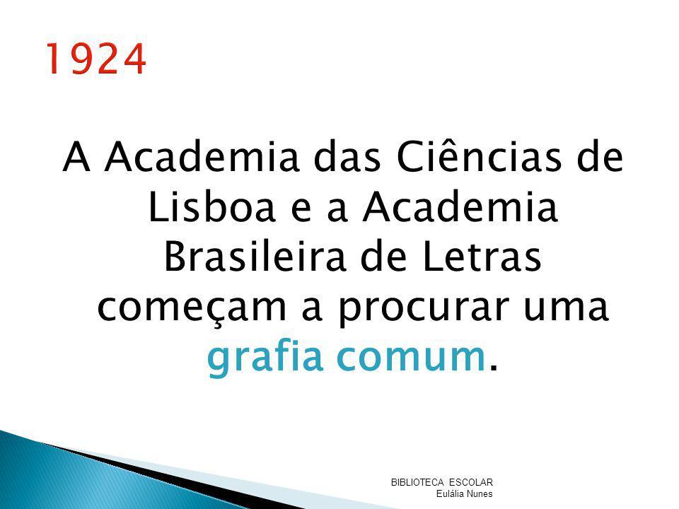 1924 A Academia das Ciências de Lisboa e a Academia Brasileira de Letras começam a procurar uma grafia comum.