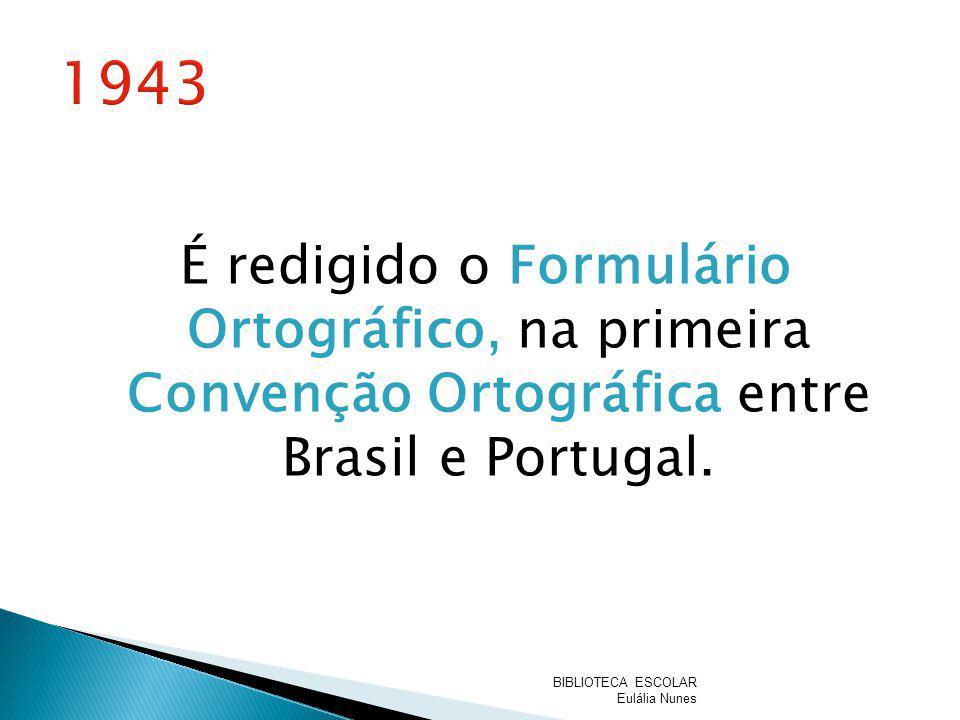 1943 É redigido o Formulário Ortográfico, na primeira Convenção Ortográfica entre Brasil e Portugal.