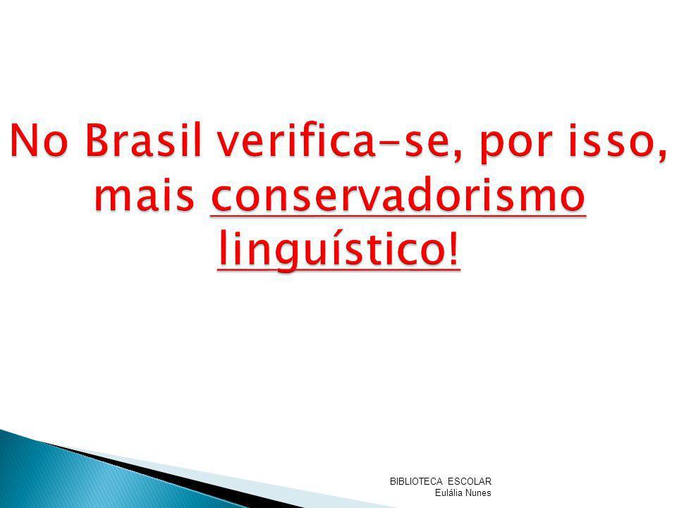 No Brasil verifica-se, por isso, mais conservadorismo linguístico!