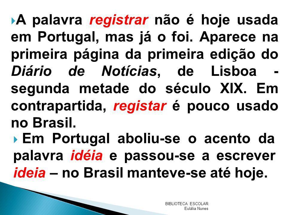 A palavra registrar não é hoje usada em Portugal, mas já o foi