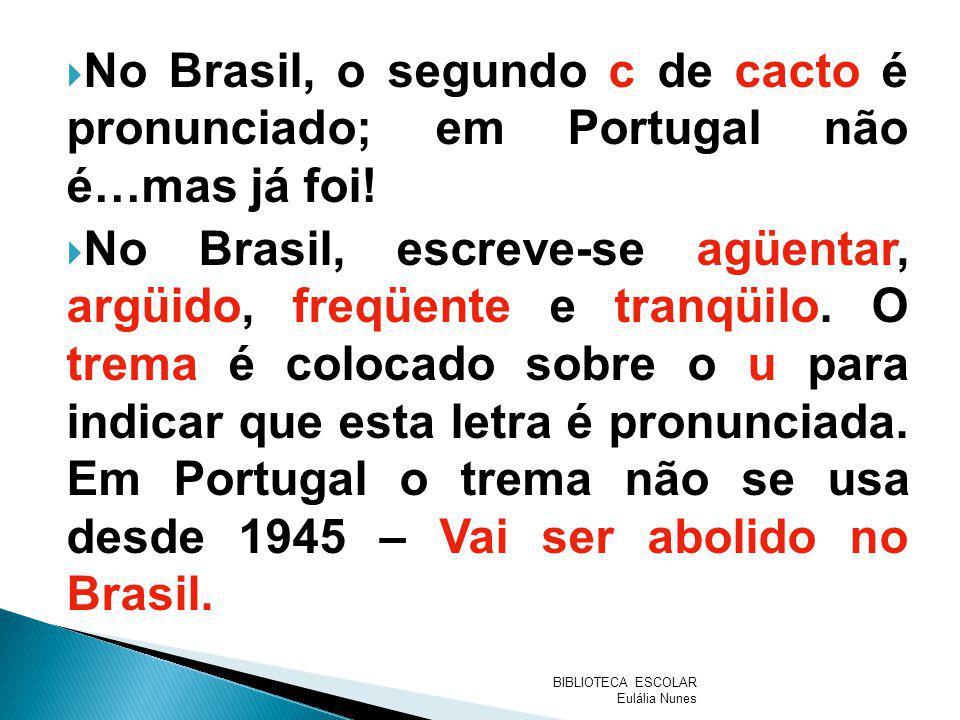 No Brasil, o segundo c de cacto é pronunciado; em Portugal não é…mas já foi!
