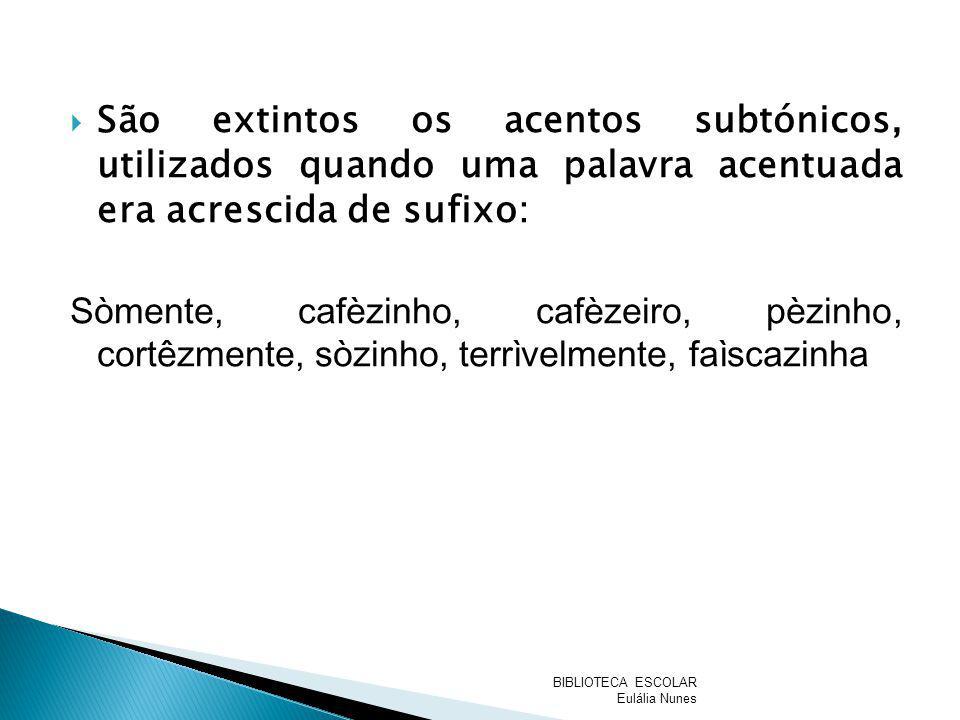 São extintos os acentos subtónicos, utilizados quando uma palavra acentuada era acrescida de sufixo: