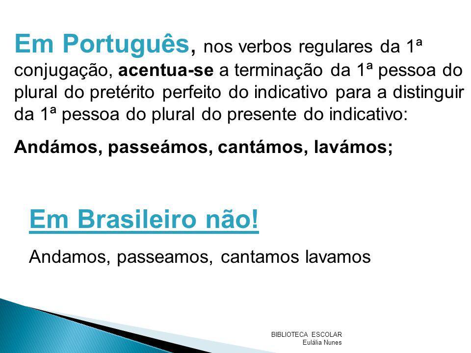 Em Português, nos verbos regulares da 1ª conjugação, acentua-se a terminação da 1ª pessoa do plural do pretérito perfeito do indicativo para a distinguir da 1ª pessoa do plural do presente do indicativo: