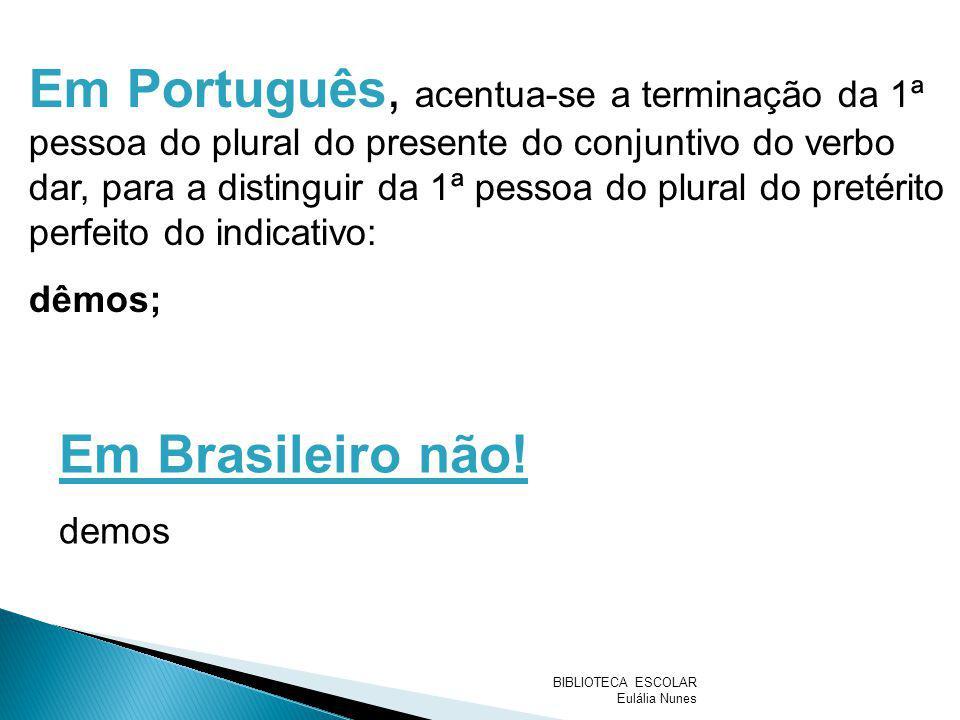 Em Português, acentua-se a terminação da 1ª pessoa do plural do presente do conjuntivo do verbo dar, para a distinguir da 1ª pessoa do plural do pretérito perfeito do indicativo: