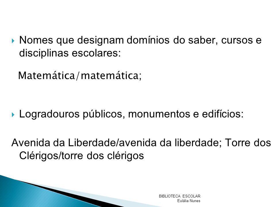 Nomes que designam domínios do saber, cursos e disciplinas escolares: