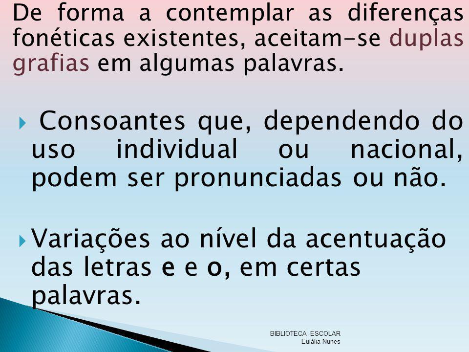 De forma a contemplar as diferenças fonéticas existentes, aceitam-se duplas grafias em algumas palavras.