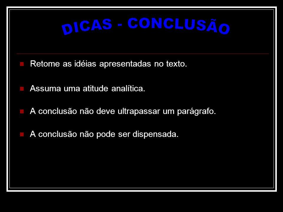 DICAS - CONCLUSÃO Retome as idéias apresentadas no texto.