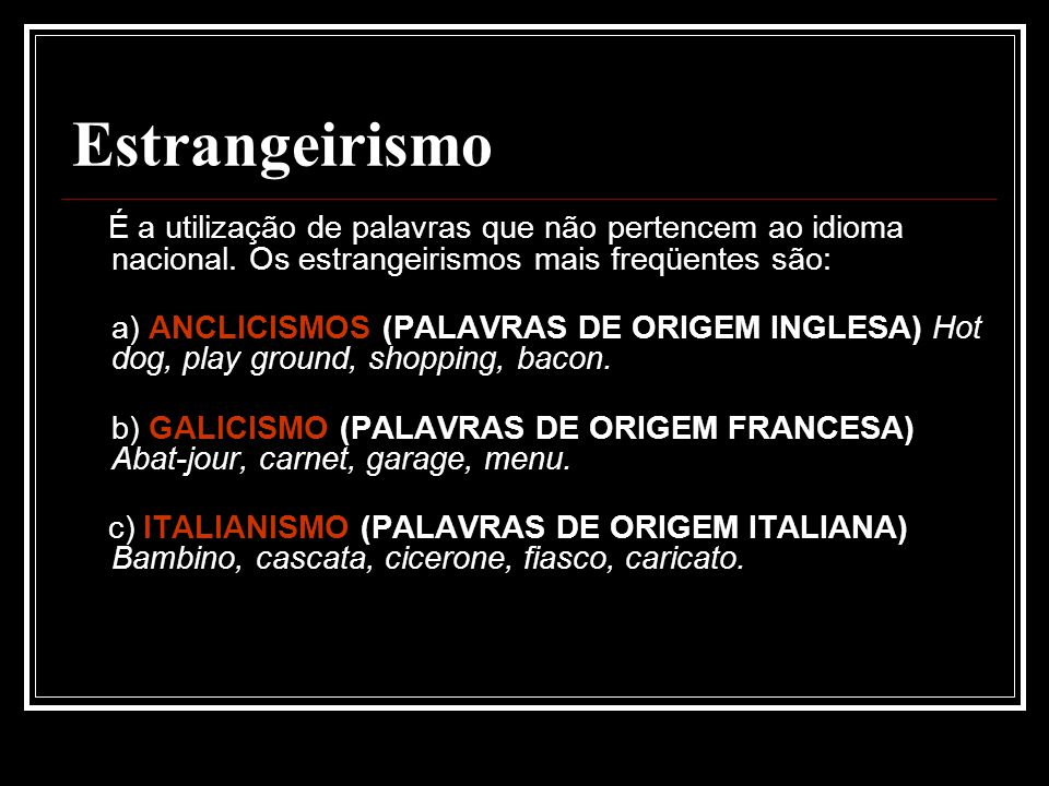 Estrangeirismo É a utilização de palavras que não pertencem ao idioma nacional. Os estrangeirismos mais freqüentes são: