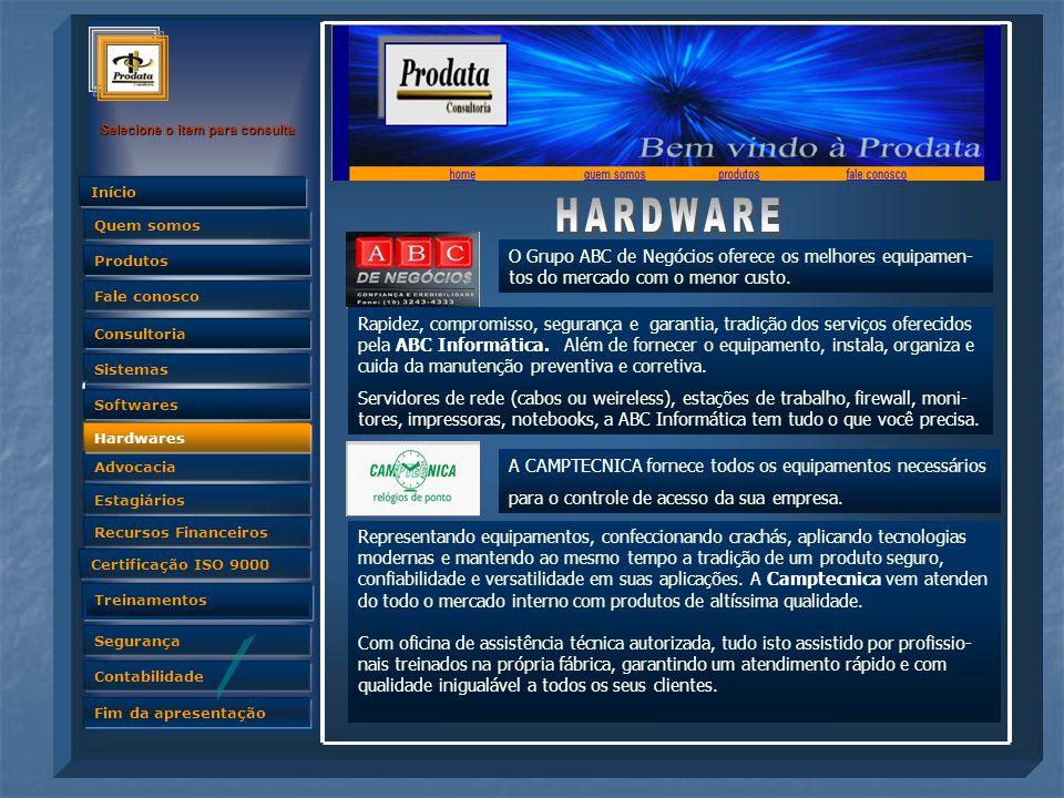 HARDWARE O Grupo ABC de Negócios oferece os melhores equipamen- tos do mercado com o menor custo.