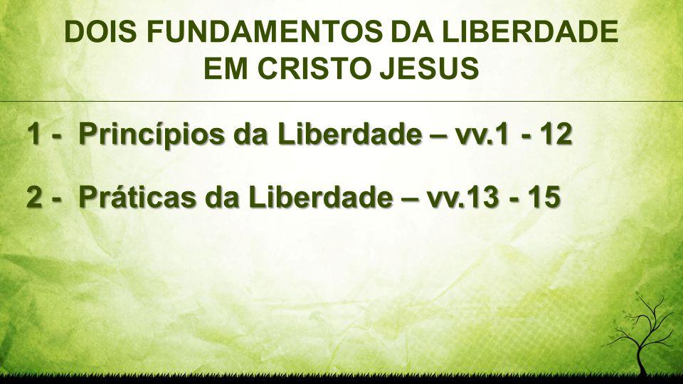 DOIS FUNDAMENTOS DA LIBERDADE EM CRISTO JESUS