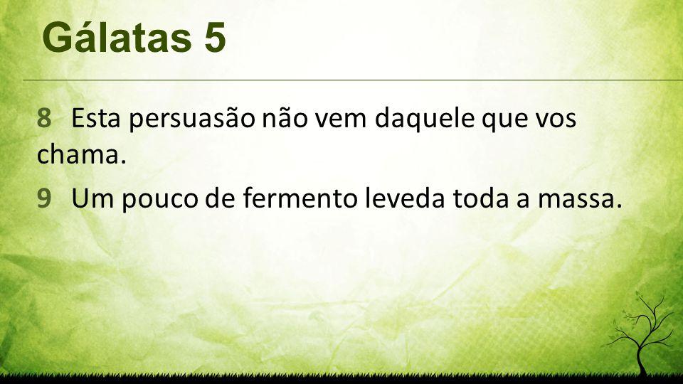 Gálatas 5 8 Esta persuasão não vem daquele que vos chama.
