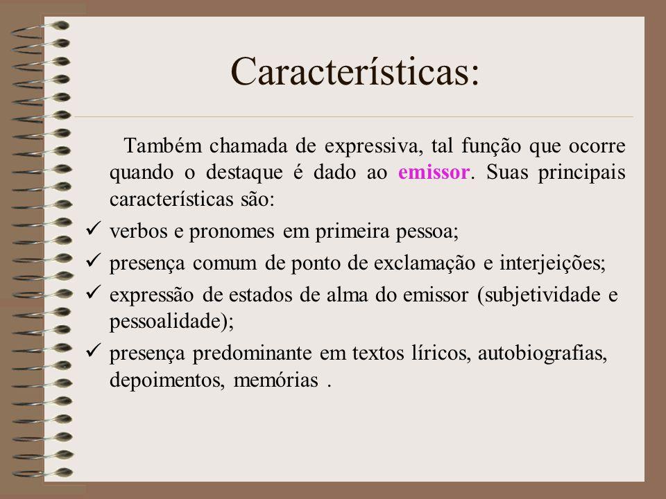 Características: Também chamada de expressiva, tal função que ocorre quando o destaque é dado ao emissor. Suas principais características são: