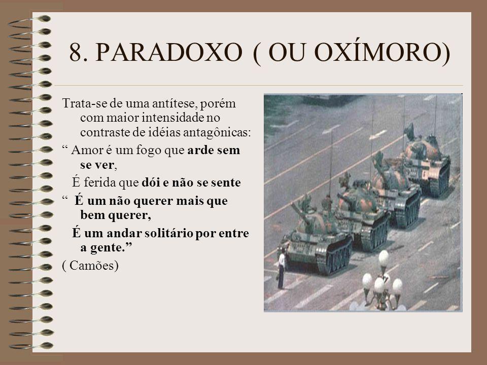 8. PARADOXO ( OU OXÍMORO) Trata-se de uma antítese, porém com maior intensidade no contraste de idéias antagônicas: