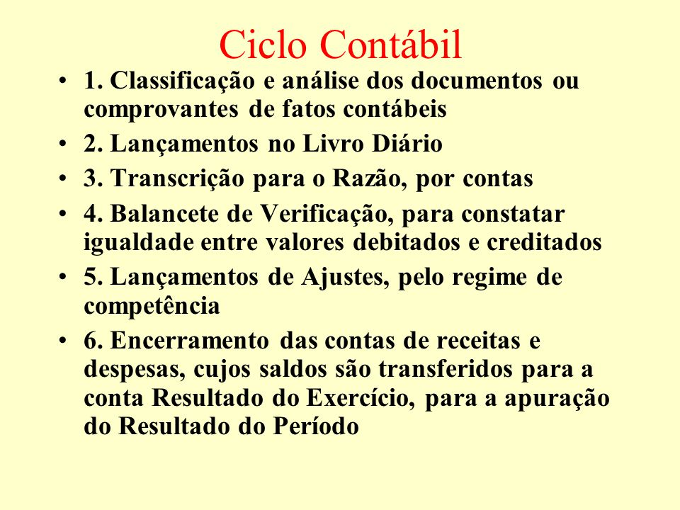Ciclo Contábil 1. Classificação e análise dos documentos ou comprovantes de fatos contábeis. 2. Lançamentos no Livro Diário.