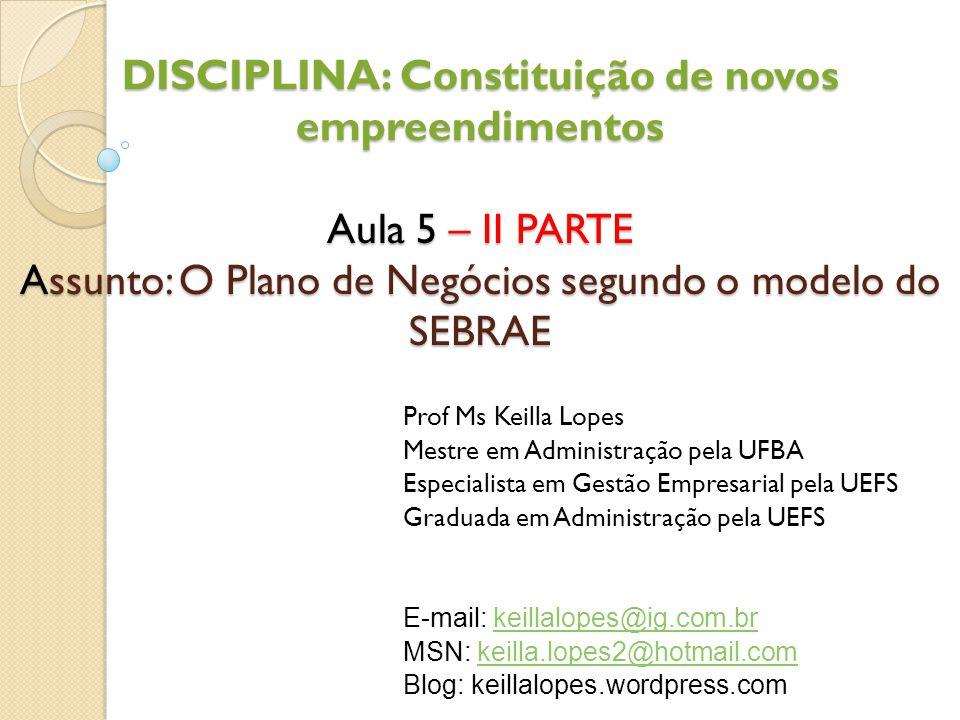 DISCIPLINA: Constituição de novos empreendimentos Aula 5 – II PARTE Assunto: O Plano de Negócios segundo o modelo do SEBRAE