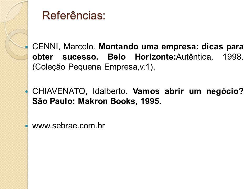Referências: CENNI, Marcelo. Montando uma empresa: dicas para obter sucesso. Belo Horizonte:Autêntica, 1998. (Coleção Pequena Empresa,v.1).