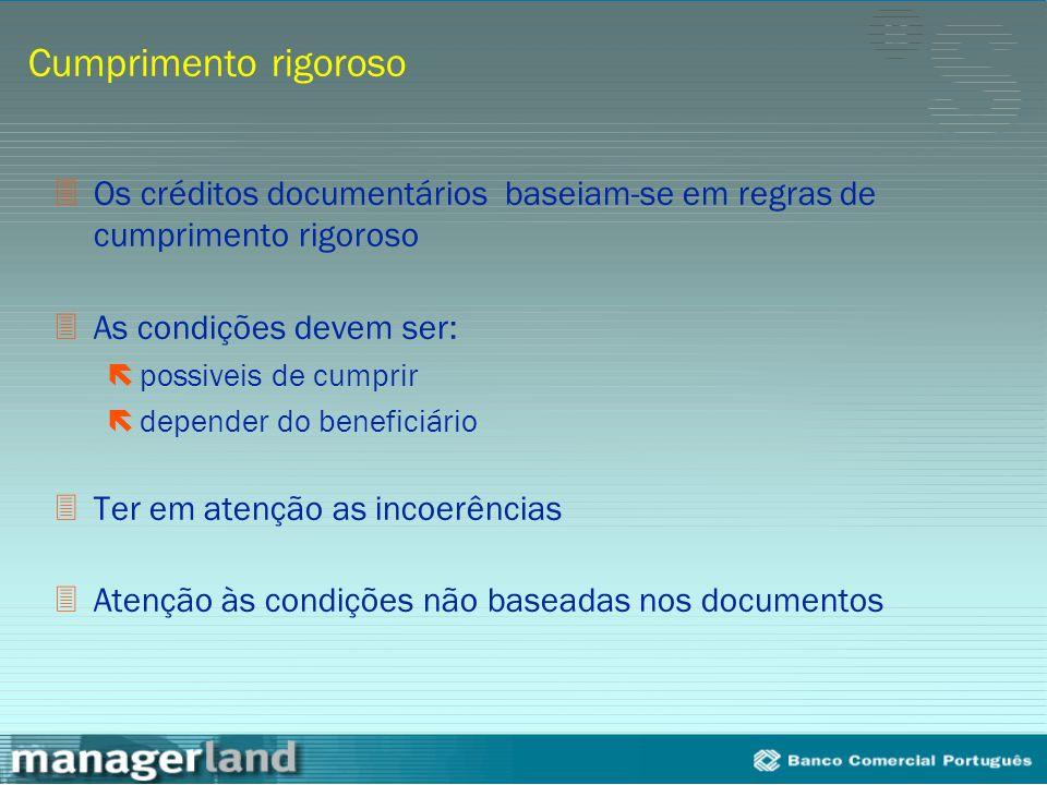 Cumprimento rigoroso Os créditos documentários baseiam-se em regras de cumprimento rigoroso. As condições devem ser: