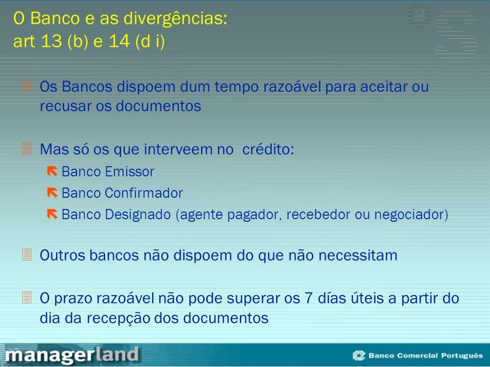 O Banco e as divergências: art 13 (b) e 14 (d i)