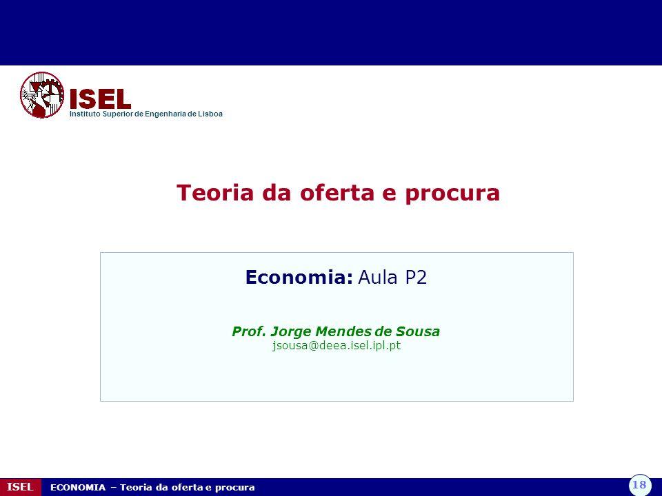 Teoria da oferta e procura Prof. Jorge Mendes de Sousa