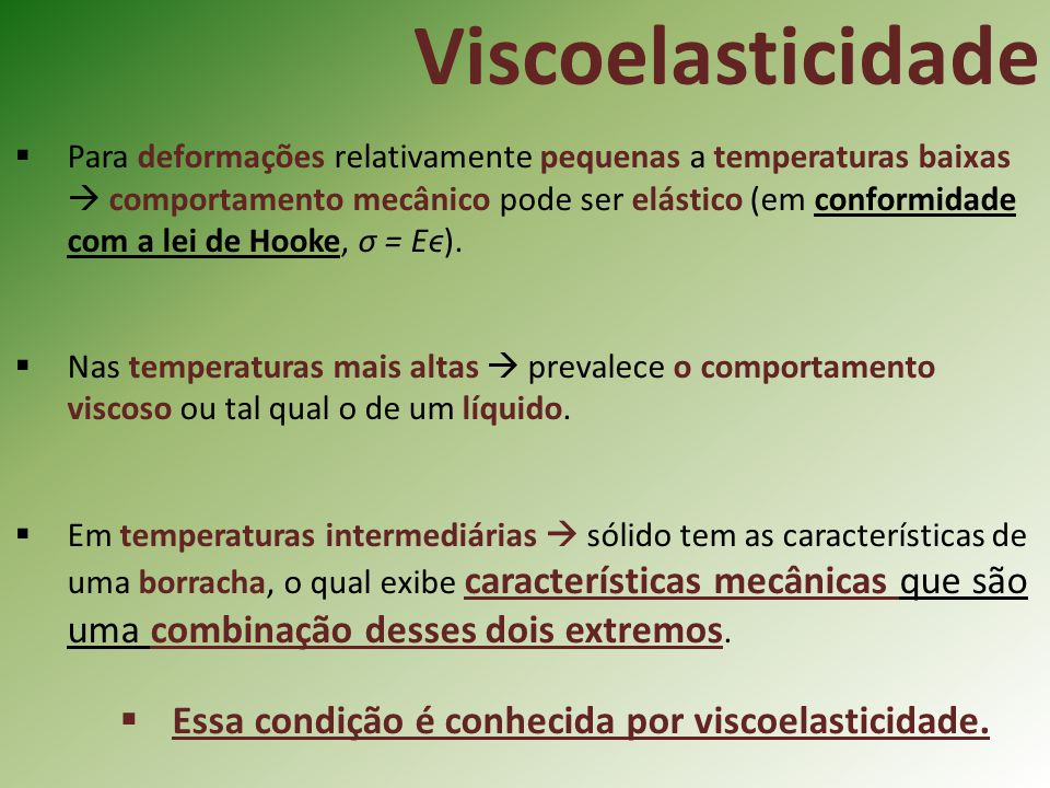 Viscoelasticidade Essa condição é conhecida por viscoelasticidade.