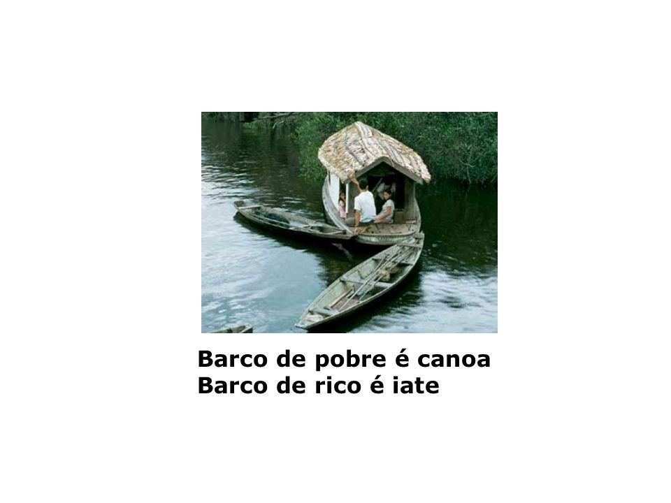 Barco de pobre é canoa Barco de rico é iate