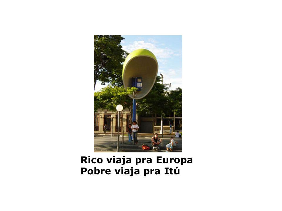 Rico viaja pra Europa Pobre viaja pra Itú
