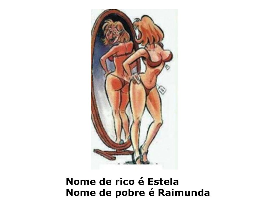 Nome de rico é Estela Nome de pobre é Raimunda