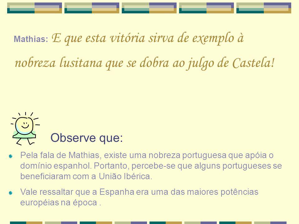 Mathias: E que esta vitória sirva de exemplo à nobreza lusitana que se dobra ao julgo de Castela!