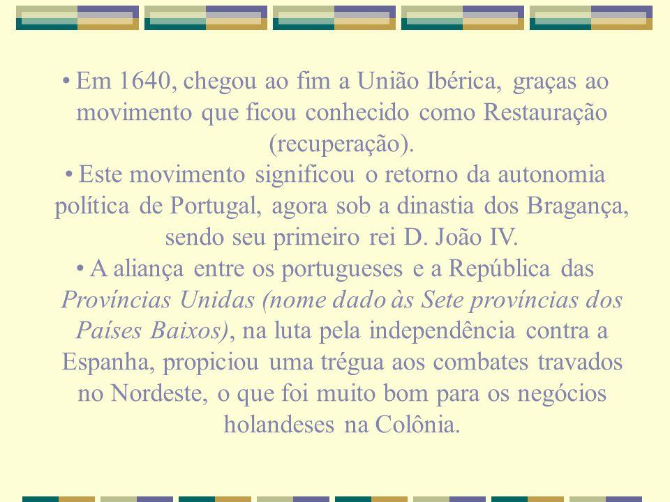 Em 1640, chegou ao fim a União Ibérica, graças ao movimento que ficou conhecido como Restauração (recuperação).