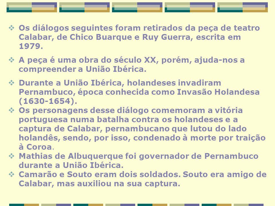 Os diálogos seguintes foram retirados da peça de teatro Calabar, de Chico Buarque e Ruy Guerra, escrita em 1979.