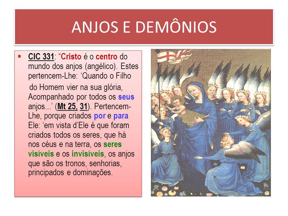 ANJOS E DEMÔNIOS CIC 331: Cristo é o centro do mundo dos anjos (angélico). Estes pertencem-Lhe: 'Quando o Filho.