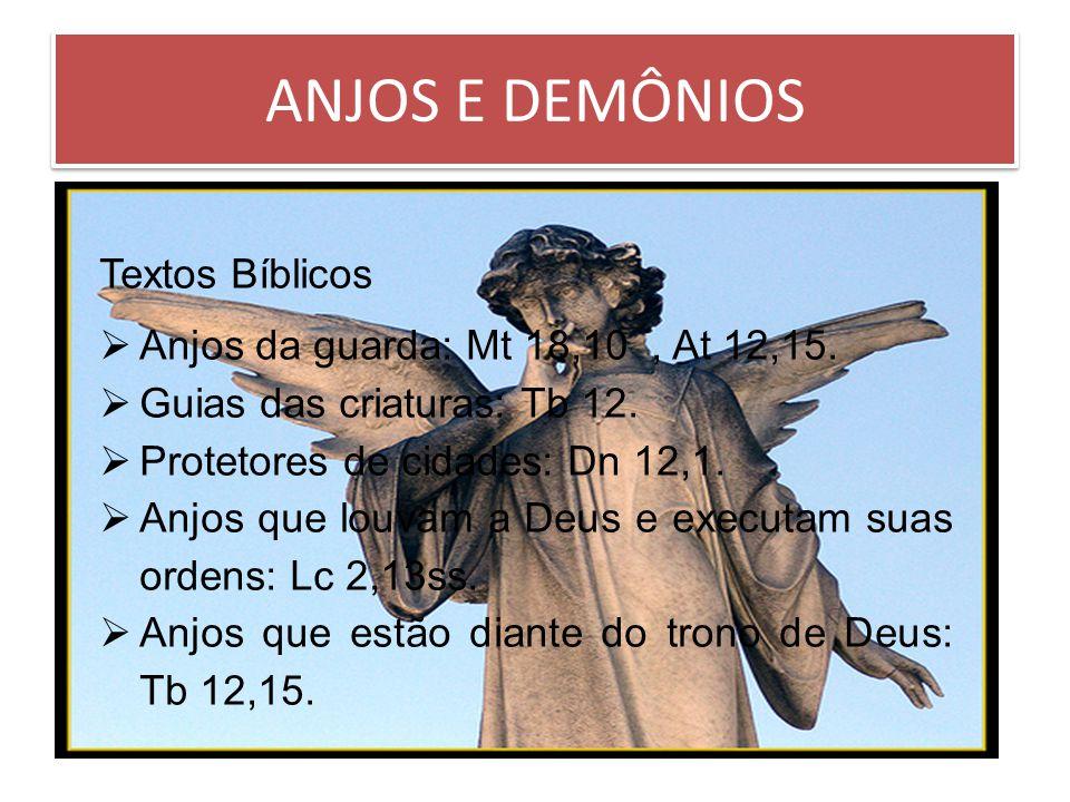 ANJOS E DEMÔNIOS Textos Bíblicos Anjos da guarda: Mt 18,10 , At 12,15.