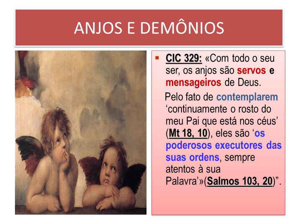 ANJOS E DEMÔNIOS CIC 329: «Com todo o seu ser, os anjos são servos e mensageiros de Deus.