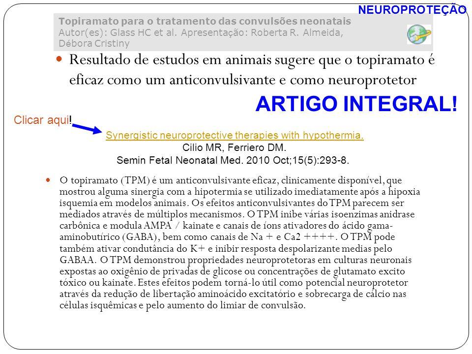 NEUROPROTEÇÃO Topiramato para o tratamento das convulsões neonatais Autor(es): Glass HC et al. Apresentação: Roberta R. Almeida, Débora Cristiny.