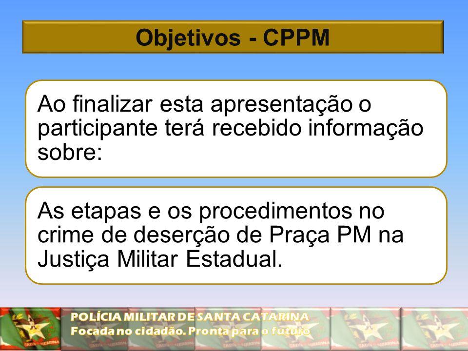 Objetivos - CPPM Ao finalizar esta apresentação o participante terá recebido informação sobre: