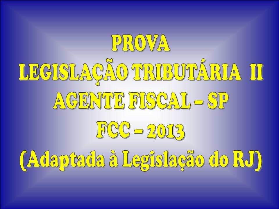 LEGISLAÇÃO TRIBUTÁRIA II AGENTE FISCAL – SP FCC – 2013