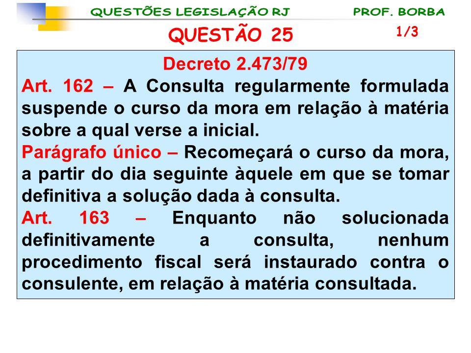 QUESTÃO 25 1/3. Decreto 2.473/79.