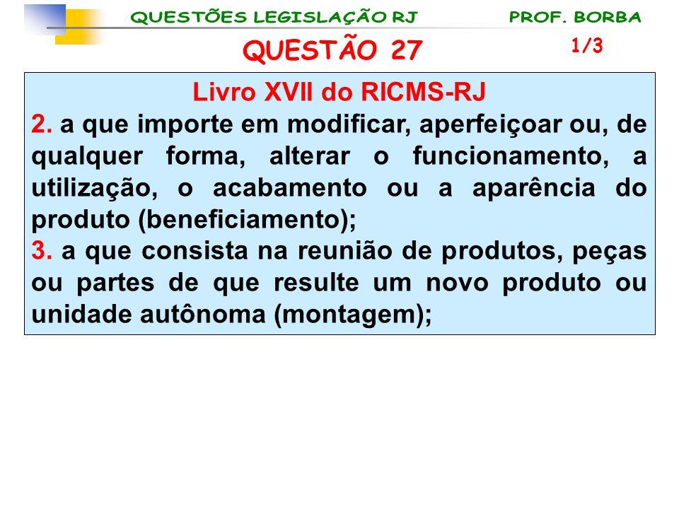 QUESTÃO 27 Livro XVII do RICMS-RJ