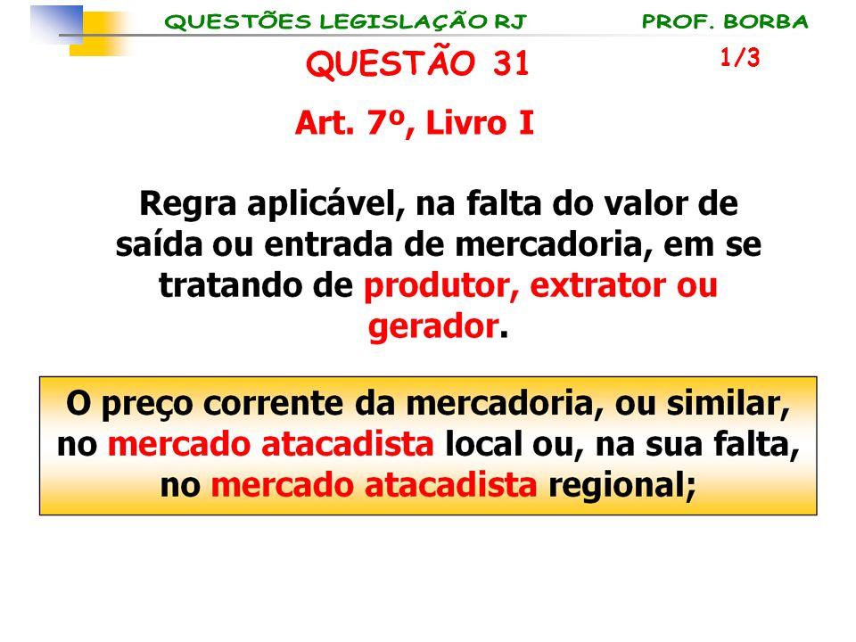 QUESTÃO 31 1/3 Art. 7º, Livro I
