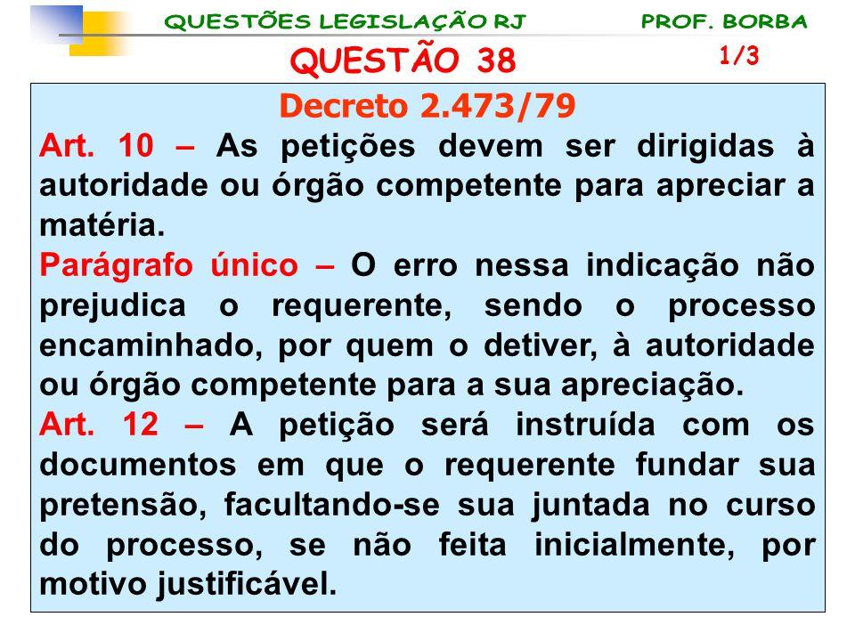QUESTÃO 38 1/3. Decreto 2.473/79. Art. 10 – As petições devem ser dirigidas à autoridade ou órgão competente para apreciar a matéria.
