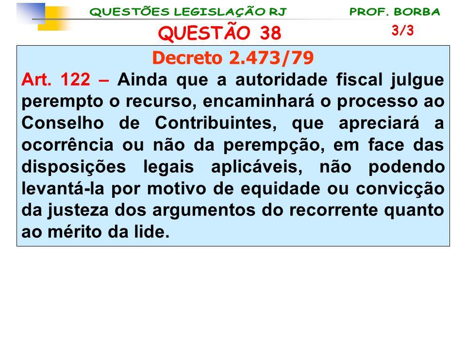QUESTÃO 38 3/3. Decreto 2.473/79.