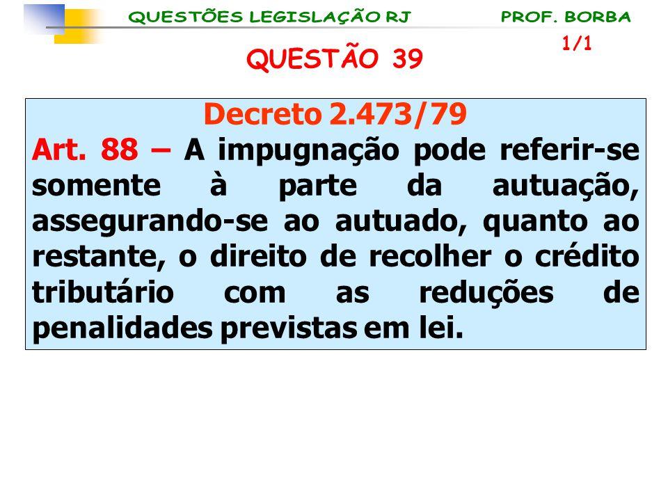 1/1 QUESTÃO 39. Decreto 2.473/79.