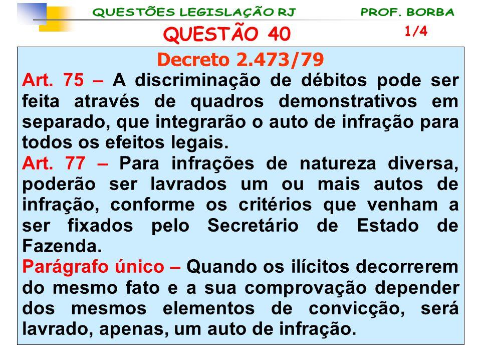 QUESTÃO 40 1/4. Decreto 2.473/79.