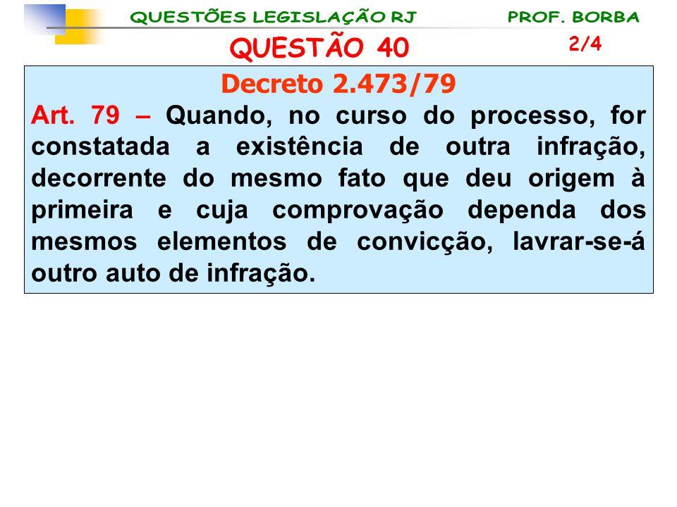 QUESTÃO 40 2/4. Decreto 2.473/79.