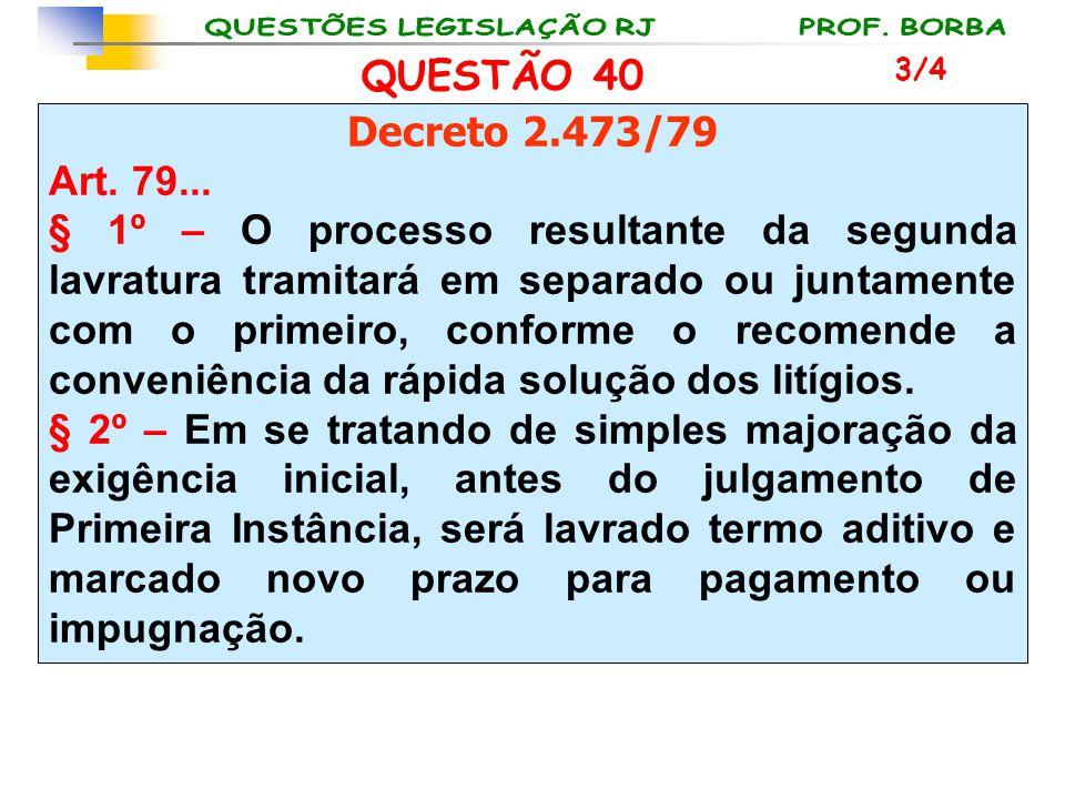 QUESTÃO 40 3/4. Decreto 2.473/79. Art. 79...